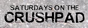 Saturdays on the Crushpad